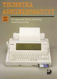Technika administrativy III Strojopisné texty, cizojazyčné texty, diktáty, stenotypistika