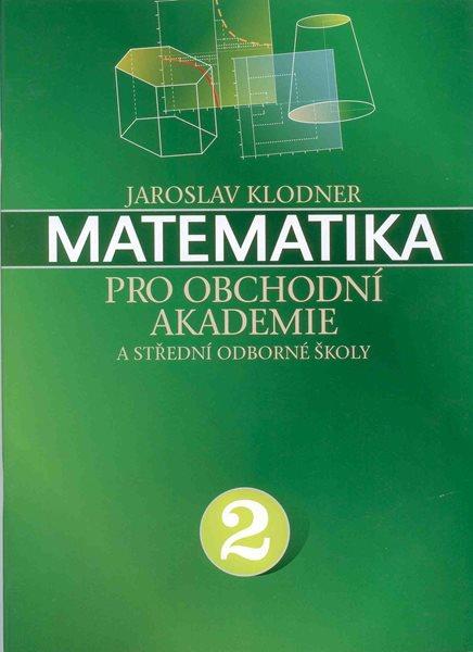 Matematika pro obchodní akademie a střední odborné školy 2 - Klodner Jaroslav - A4, brožovaná