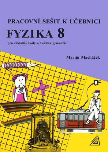 Fyzika 8.r. ZŠ a víceletá gymnázia - Pracovní sešit - Macháček Martin - A4, brožovaná