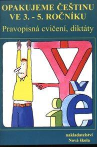 Opakujeme češtinu ve 3. - 5.ročníku ZŠ. Pravopisná cvičení, diktáty.