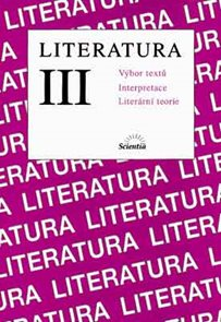 Literatura III - výbor textů, interpretace, literární teorie