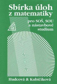 Sbírka úloh zmatematiky pro SOŠ, studijní obory SOU anástavbové studium /2. vydání/