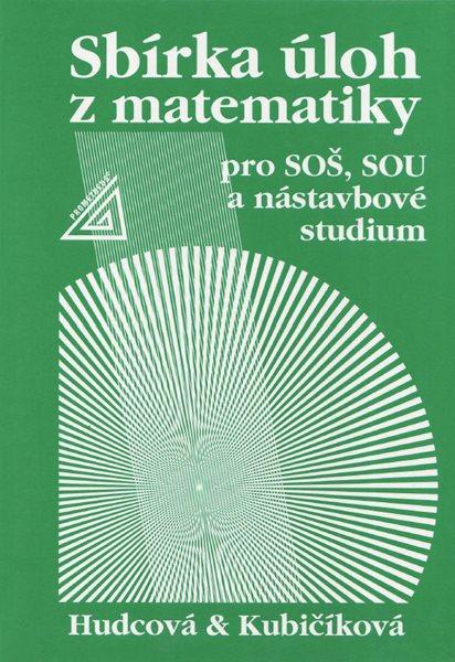 Sbírka úloh z matematiky pro SOŠ, studijní obory SOU a nástavbové studium /2. vydání/ - Hudcová, Kubičíková - A5, pevná