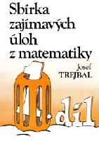 Sbírka zajímavých úloh z matematiky, 1. díl - Trejbal Josef