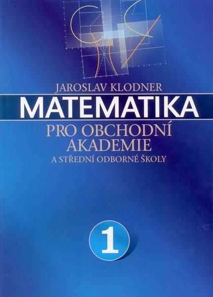 Matematika pro obchodní akademie a střední odborné školy 1 - Klodner Jaroslav - A4, brožovaná
