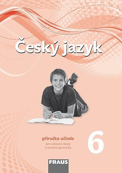 Český jazyk 6.r.ZŠ a prima víceletého gymnázia-příručka pro učitele - nová generace - Krausová,Teršová