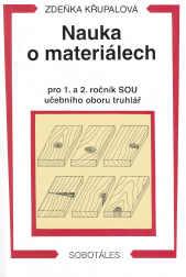Nauka o materiálech pro 1.a 2.r. SOU - učebního oboru truhlář (2.přepracované vydání) - Křupalová ZDeňka - A5, brožovaná, Sleva 25%