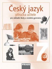 Český jazyk 7.r.ZŠ a sekundu víceletého gymnázia-příručka učitele