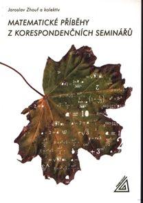 Matematické příběhy z korespondenčních seminářů - Sbírka zajímavých úloh pro ZŠ a víceletá gymnázia