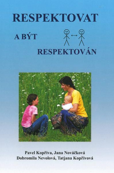 Respektovat a být respektován - Kopřiva P.,Nováčková J.,Nevolová D.,Kopř