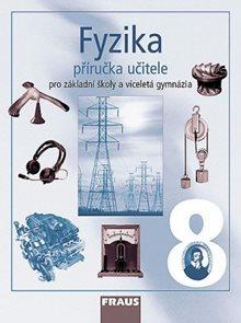 Fyzika pro 8.r.ZŠ a víceletá gymnázia-příručka učitele
