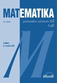 Matematika nejen k maturitě - průvodce učivem SŠ 1.díl - Černá M.