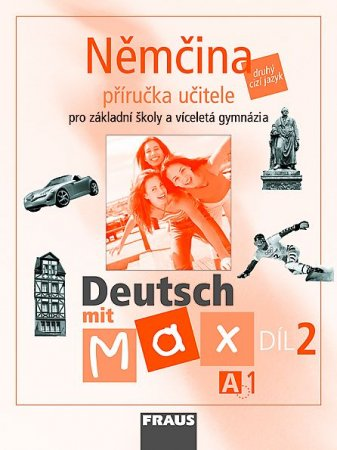 Deutsch mit Max 2 - Němčina pro ZŠ a VG /A1/ příručka učitele - Fišarová O.,Zbranková M. - 208 x 280, brožovaná