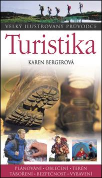 Turistika - velký ilustrovaný průvodce - Bergerová Karen - 147x249 mm, vázaná, Sleva 25%