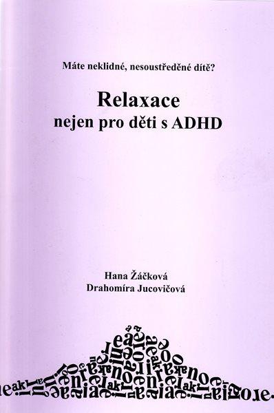 Nakladatelství D + H Relaxace nejen pro děti s ADHD - Žáčková H., Jucovičová D. - A5, sešitová