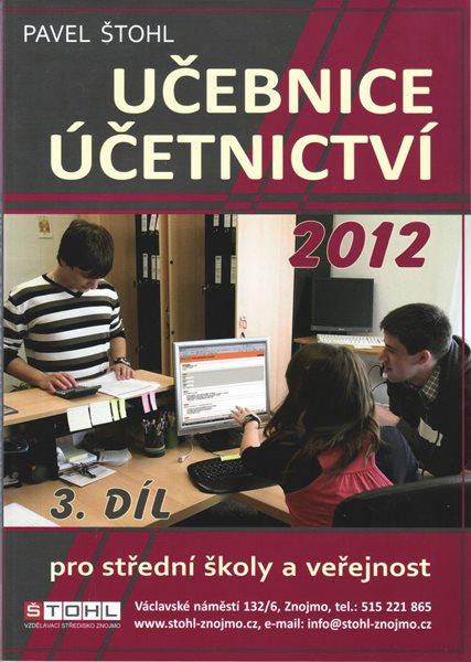 Učebnice účetnictví pro střední školy a veřejnost 3.díl 2012 - Štohl Pavel - A4, brožovaná, Sleva 75%