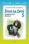 Život na Zemi 5 - Rozmanitost přírody - pracovní listy k učebnici