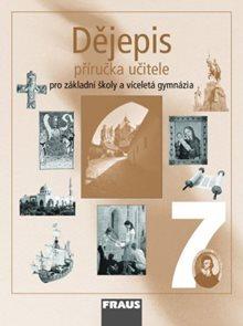 Dějepis 7.r. ZŠ a víceletá gymnázia - příručka učitele /nové vydání/