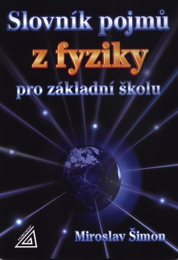 Slovník pojmů z fyziky pro základní školu - Šimon Miroslav - 164x235 mm, brožovaná