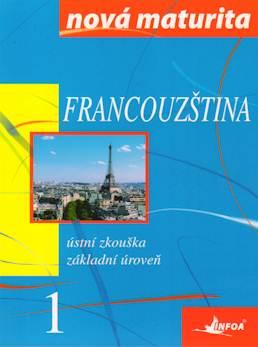 Francouzština 1 - Ústní zkouška, základní úroveň (nová maturita) - Szymanska-Wieczorek Jolanta - A4, brožovaná