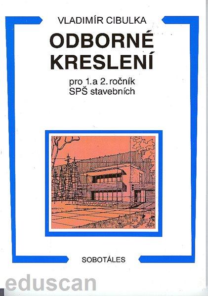 Odborné kreslení 1.,2.r.SPŠ stavební nové vydání - Cibulka Vladimír - A4, brožovaná