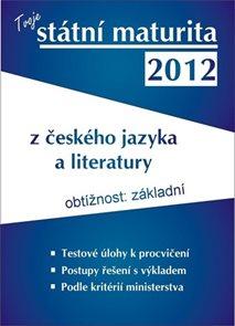 Tvoje maturita 2012 z českého jazyka a literatury - základní obtížnost