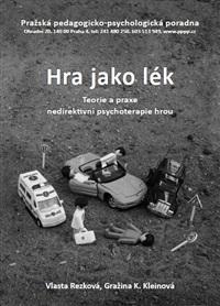 Hra jako lék - Teorie a praxe nedirektivní psychoterapie hrou