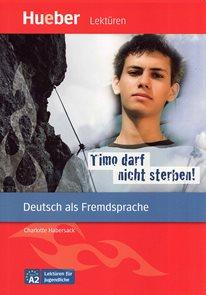 Lektüren für Jugendliche: Timo darf nicht sterben ! A2