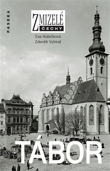 Tábor - Zmizelé Čechy - Eva Hubičková, Zdeněk Vybíral - 15x21
