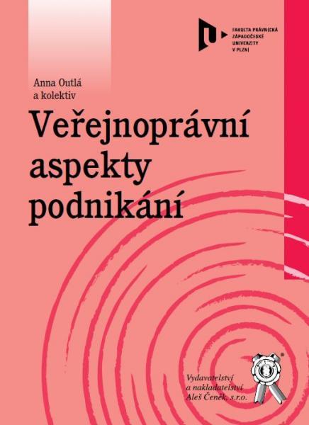 Veřejnoprávní aspekty podnikání - Outlá A., Krejsová Z., Spurná K. a kol. - 15x21