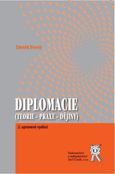 Diplomacie (teorie - praxe - dějiny), 2. vydání - Zdeněk Veselý - B5