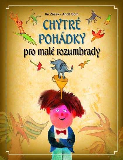 Chytré pohádky pro malé rozumbrady - Jiří Žáček - 22x29 cm