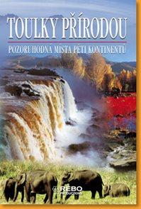 Toulky přírodou - pozoruhodná místa pěti kontinentů