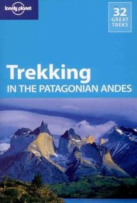 Trekking in the Patagonian Andes - 32 great treks - Lonely Planet Guide Book - 4th ed. /Argentina, C