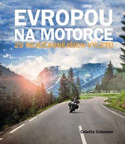Evropou na motorce - 25 nejúžasnějších výletů