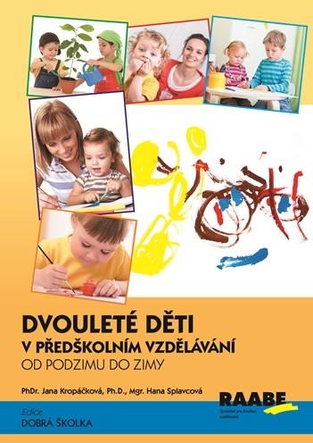 Dvouleté děti v předškolním vzdělávání - PhDr. Jana Kropáčková, Ph.D., Mgr. Hana Splavcová - A5
