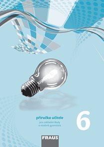 Fyzika 6 - příručka učitele pro základní školy a víceletá gymnázia  - nová generace