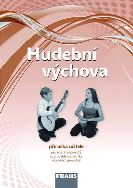 Hudební výchova - příručka učitele pro 6.- 7. ročník ZŠ a víceletá gymnázia / RVP ZV/ - Šedivý Jakub, Rohlíková Lucie - 210×297 mm