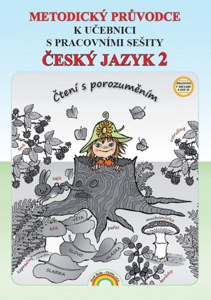 Český jazyk 2 metodický průvodce pro 2. ročník ZŠ - Čtení s porozuměním - Mgr. L. Andrýsková, Mgr. I. Valaškovčáková - A4