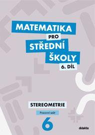 Matematika pro SŠ - Stereometrie 6. díl - pracovní sešit