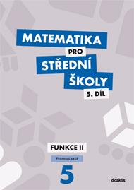 Matematika pro střední školy – 5. díl: Funkce II – pracovní sešit
