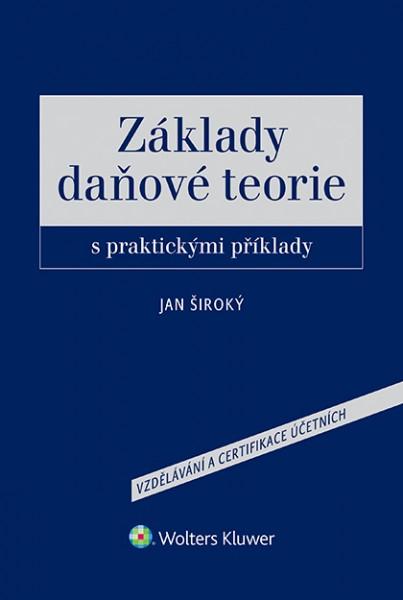 Základy daňové teorie s praktickými příklady - Jan Široký