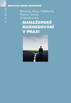 Manažerské rozhodování v praxi - Bohumír Štědroň; Petr Moos; Marcela Palíšková - 17x24 cm