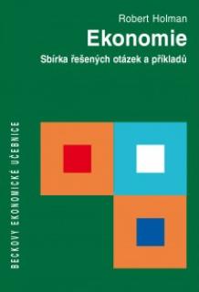 Ekonomie. Sbírka řešených otázek a příkladů - Robert Holman
