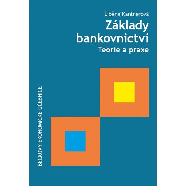 Základy bankovnictví. Teorie a praxe - Liběna Kantnerová
