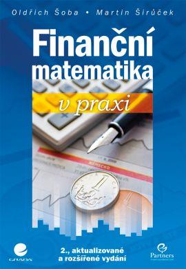 Finanční matematika v praxi - Šoba Oldřich, Širůček Martin - 17x24 cm