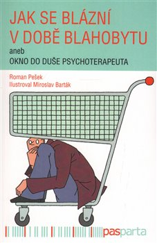 Jak se blázní v době blahobytu - Pešek Roman - 13x20 cm