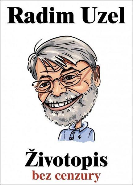 Radim Uzel - Životopis bez cenzury - Radim Uzel - 16x22 cm