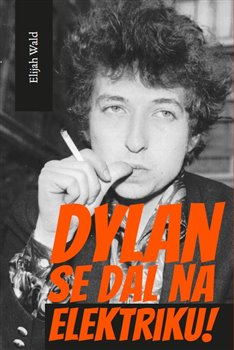 Dylan se dal na elektriku! - Wald Elijah - 15 x 21 cm, Sleva 14%