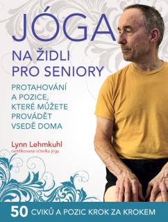 Jóga na židli pro seniory – Protahování a pozice, které můžete provádět vsedě doma - Lynn Lehmkuhl